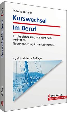 Abbildung von Birkner   Kurswechsel im Beruf   4. Auflage   2012   Erfolgreicher sein, sich nicht...