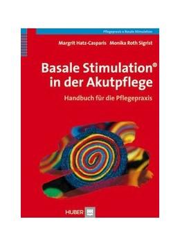 Abbildung von Hatz / Roth | Basale Stimulation® in der Akutpflege | 2012 | Handbuch für die Pflegepraxis