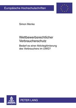 Abbildung von Menke | Wettbewerbsrechtlicher Verbraucherschutz | 2011 | Bedarf es einer Aktivlegitimie... | 5267