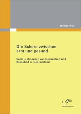 Abbildung von Peter   Die Schere zwischen arm und gesund: Soziale Ursachen von Gesundheit und Krankheit in Deutschland   2012