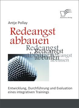 Abbildung von Pollay   Redeangst abbauen: Entwicklung, Durchführung und Evaluation eines integrativen Trainings   2012