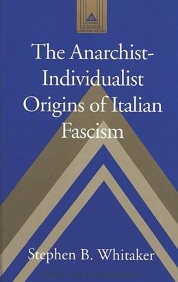 Abbildung von Whitaker | The Anarchist-Individualist Origins of Italian Fascism | 2002 | 46