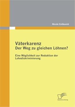 Abbildung von Cvitkovich | Väterkarenz: Der Weg zu gleichen Löhnen? Eine Möglichkeit zur Reduktion der Lohndiskriminierung | 2012