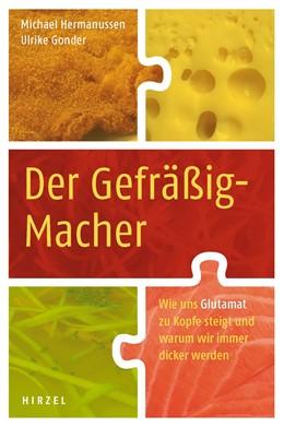 Abbildung von Hermanussen / Gonder   Der Gefräßig-Macher   unveränderte Auflage   2012   Wie uns Glutamat zu Kopfe stei...