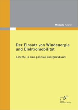 Abbildung von Rohrer | Der Einsatz von Windenergie und Elektromobilität: Schritte in eine positive Energiezukunft | 2012