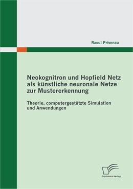 Abbildung von Privenau | Neokognitron und Hopfield Netz als künstliche neuronale Netze zur Mustererkennung: Theorie, computergestützte Simulation und Anwendungen | 2012
