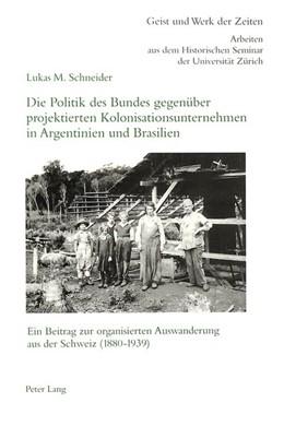 Abbildung von Schneider   Die Politik des Bundes gegenüber projektierten Kolonisationsunternehmen in Argentinien und Brasilien   1998   Ein Beitrag zur organisierten ...   87