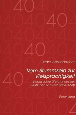 Abbildung von Aeschbacher | Vom Stummsein zur Vielsprachigkeit | Neuausgabe | 1998 | Vierzig Jahre Literatur aus de...