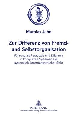 Abbildung von Jahn | Zur Differenz von Fremd- und Selbstorganisation | 2011 | Führung als Paradoxie und Dile...