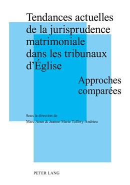 Abbildung von Tuffery-Andrieu / Aoun   Tendances actuelles de la jurisprudence matrimoniale dans les tribunaux d'Église   2011   Approches comparées Actes de l...