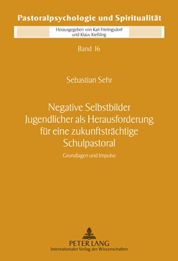 Abbildung von Sehr | Negative Selbstbilder Jugendlicher als Herausforderung für eine zukunftsträchtige Schulpastoral | 2011 | Grundlagen und Impluse | 16