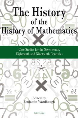 Abbildung von Wardhaugh | The History of the History of Mathematics | 2012 | Case Studies for the Seventeen...
