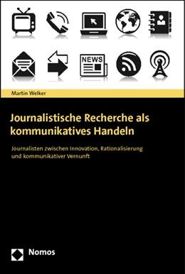 Abbildung von Welker | Journalistische Recherche als kommunikatives Handeln | 2012 | Journalisten zwischen Innovati...
