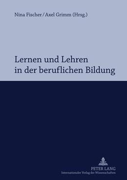 Abbildung von Grimm / Fischer | Lernen und Lehren in der beruflichen Bildung | 2011 | Professionalisierung im Spannu...