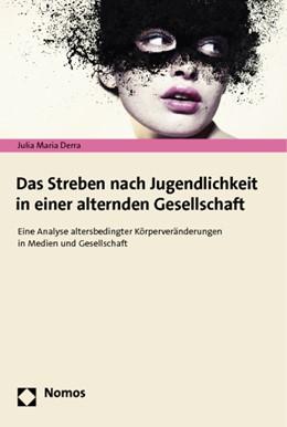 Abbildung von Derra | Das Streben nach Jugendlichkeit in einer alternden Gesellschaft | 1. Auflage 2012 | 2012 | Eine Analyse altersbedingter K...