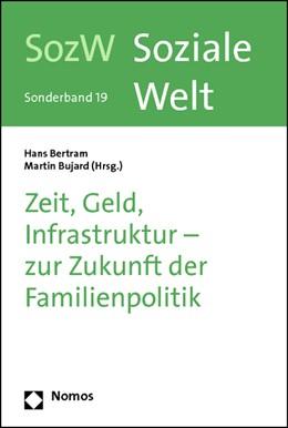 Abbildung von Bertram / Bujard | Zeit, Geld, Infrastruktur - zur Zukunft der Familienpolitik | 2012 | Soziale Welt - Sonderband 19