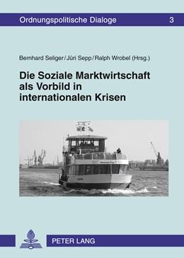 Abbildung von Wrobel / Seliger / Sepp   Die Soziale Marktwirtschaft als Vorbild in internationalen Krisen   2011   Ökonomischer und technologisch...   3