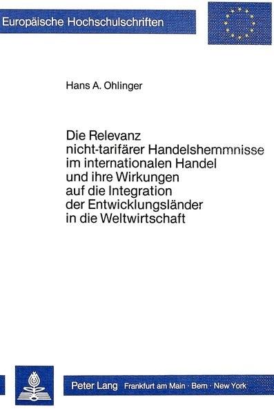 Die Relevanz nicht-tarifärer Handelshemmnisse im internationalen Handel und ihre Wirkungen auf die Integration der Entwicklungsländer in die Weltwirtschaft | Ohlinger, 1986 | Buch (Cover)