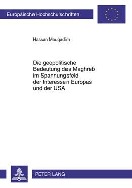 Abbildung von Mouqadim | Die geopolitische Bedeutung des Maghreb im Spannungsfeld der Interessen Europas und der USA | 2011 | 610