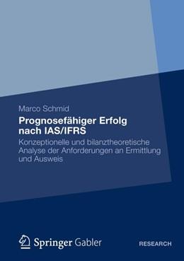 Abbildung von Schmid | Prognosefähiger Erfolg nach IAS/IFRS | 2012 | Eine konzeptionelle und bilanz...