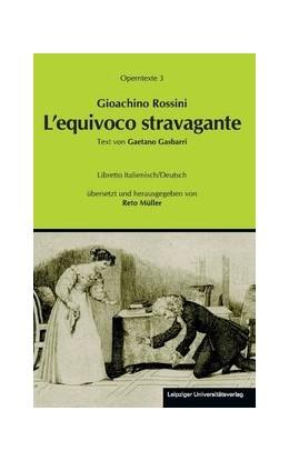 Abbildung von Müller | Gioachino Rossini: L'equivoco stravagante (Die verrückte Verwechslung) | 2012 | 3