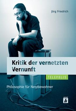 Abbildung von Friedrich | Kritik der vernetzten Vernunft | 2012 | Philosophie für Netzbewohner