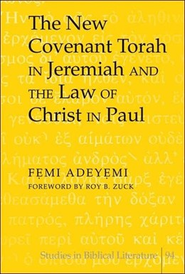 Abbildung von Adeyemi | The New Covenant Torah in Jeremiah and the Law of Christ in Paul | 2006 | Foreword by Roy B. Zuck | 94