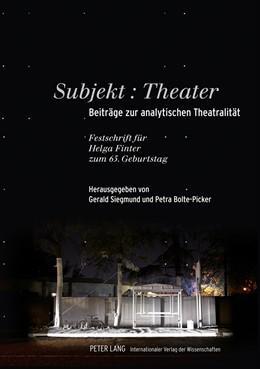 Abbildung von Bolte-Picker / Siegmund | Subjekt: Theater | 2011 | Beiträge zur analytischen Thea...
