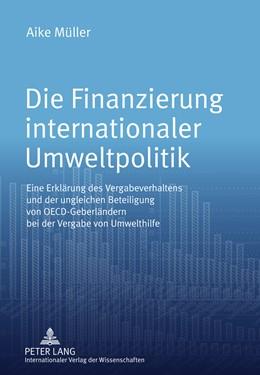 Abbildung von Müller | Die Finanzierung internationaler Umweltpolitik | 2011 | Eine Erklärung des Vergabeverh...