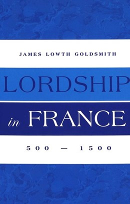 Abbildung von Goldsmith | Lordship in France | 2004 | 500-1500
