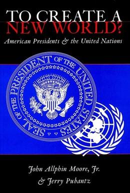 Abbildung von Pubantz / Moore Jr | To Create a New World? | 2001 | American Presidents and the Un...