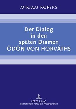 Abbildung von Ropers | Der Dialog in den späten Dramen Ödön von Horváths | 2011