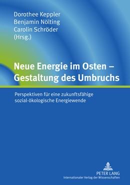 Abbildung von Keppler / Schroeder / Noelting | Neue Energie im Osten - Gestaltung des Umbruchs | 2011 | Perspektiven für eine zukunfts...
