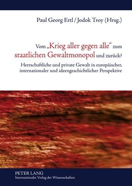 Abbildung von Ertl / Troy | Vom «Krieg aller gegen alle» zum staatlichen Gewaltmonopol und zurück? | 2011 | Herrschaftliche und private Ge...