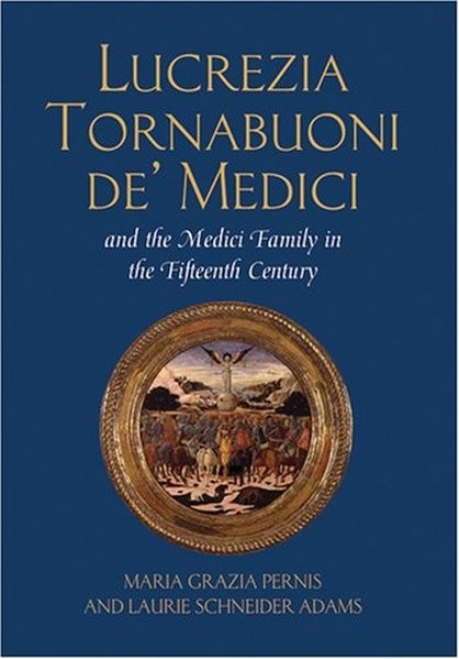 Lucrezia Tornabuoni de' Medici and The Medici Family in the Fifteenth Century | Adams / Pernis, 2006 | Buch (Cover)