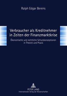 Abbildung von Berens | Verbraucher als Kreditnehmer in Zeiten der Finanzmarktkrise | 2011 | Ökonomische und rechtliche Sch...
