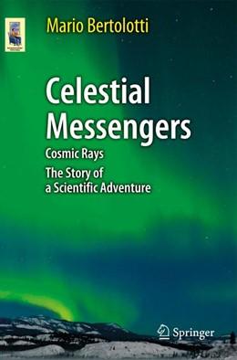 Abbildung von Bertolotti | Celestial Messengers | 2012 | Cosmic Rays: The Story of a Sc...