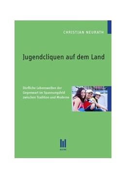 Abbildung von Neurath   Jugendcliquen auf dem Land   2012   Dörfliche Lebenswelten der Geg...