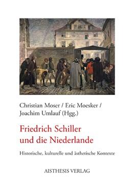 Abbildung von Moser / Moesker / Umlauf | Friedrich Schiller und die Niederlande | 2012 | Historische, kulturelle und äs...