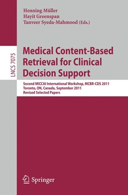 Abbildung von Mueller / Greenspan / Syeda-Mahmood | Medical Content-Based Retrieval for Clinical Decision Support | 2012 | Second MICCAI International Wo... | 7075