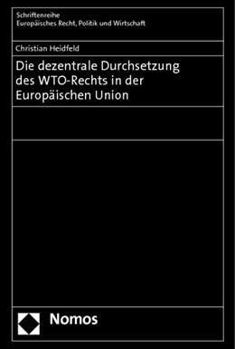 Abbildung von Heidfeld | Die dezentrale Durchsetzung des WTO-Rechts in der Europäischen Union | 2012 | 365