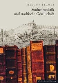 Stadtchronistik und städtische Gesellschaft | Bräuer, 2009 | Buch (Cover)