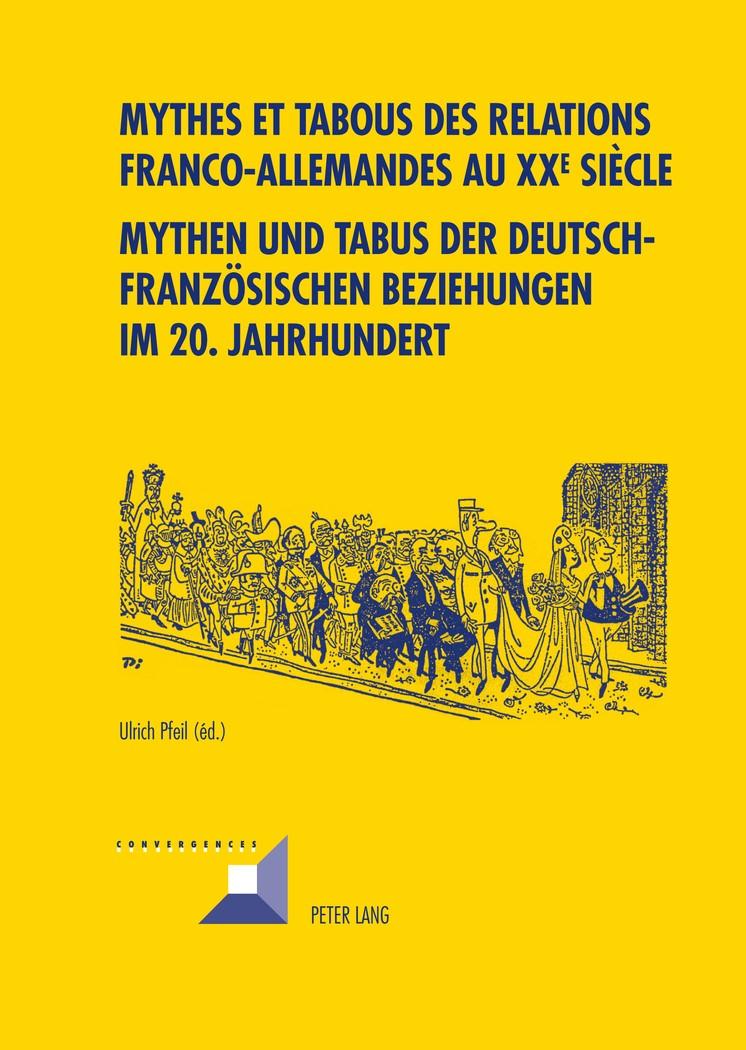Abbildung von Pfeil   Mythes et tabous des relations franco-allemandes au XX e siècle- Mythen und Tabus der deutsch-französischen Beziehungen im 20. Jahrhundert   2012