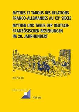 Abbildung von Pfeil | Mythes et tabous des relations franco-allemandes au XX e siècle- Mythen und Tabus der deutsch-französischen Beziehungen im 20. Jahrhundert | 2012