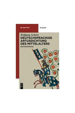 Abbildung von Achnitz | Deutschsprachige Artusdichtung des Mittelalters | 2012 | Eine Einführung