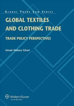 Abbildung von Ghori | Global Textiles Clothing Trade | 2012 | Trade Policy Perspectives | 40