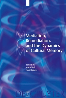 Abbildung von Erll / Rigney | Mediation, Remediation, and the Dynamics of Cultural Memory | 2012