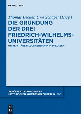 Abbildung von Becker / Schaper | Die Gründung der drei Friedrich-Wilhelms-Universitäten | 2012 | Universitäre Bildungsreform in... | 108