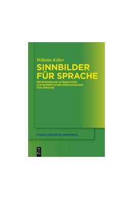 Abbildung von Köller | Sinnbilder für Sprache | 1. Auflage | 2012 | Metaphorische Alternativen zur...