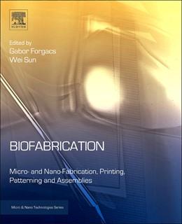 Abbildung von Forgacs / Sun | Biofabrication | 2013 | Micro- and Nano-fabrication, P...